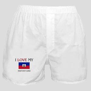 I Love My Haitian Dad Boxer Shorts