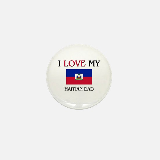 I Love My Haitian Dad Mini Button