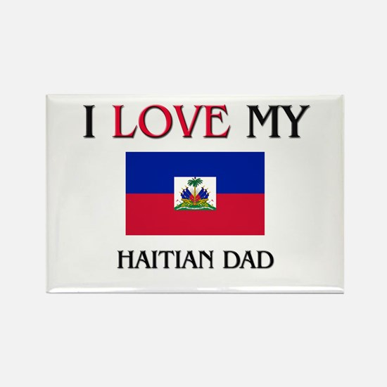 I Love My Haitian Dad Rectangle Magnet