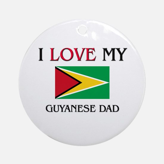I Love My Guyanese Dad Ornament (Round)