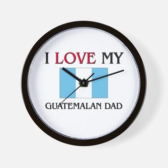 I Love My Guatemalan Dad Wall Clock