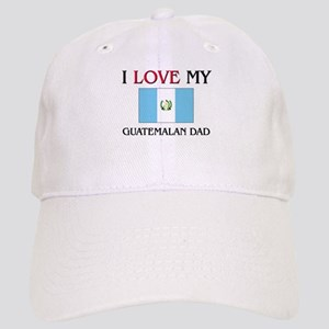 I Love My Guatemalan Dad Cap