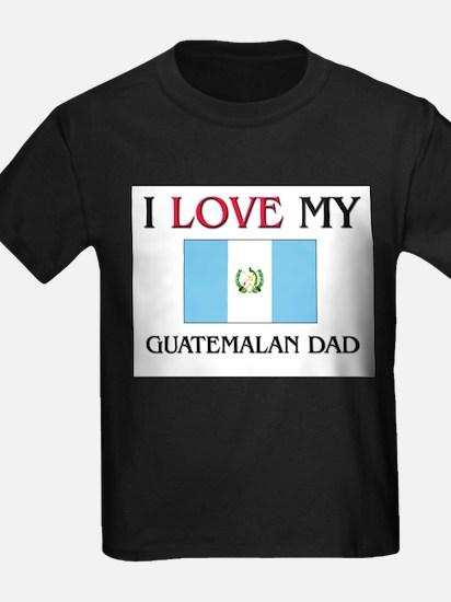 I Love My Guatemalan Dad T