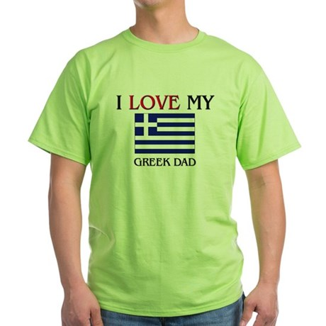 I Love My Greek Dad Green T-Shirt