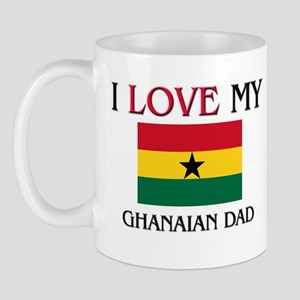 I Love My Ghanaian Dad Mug
