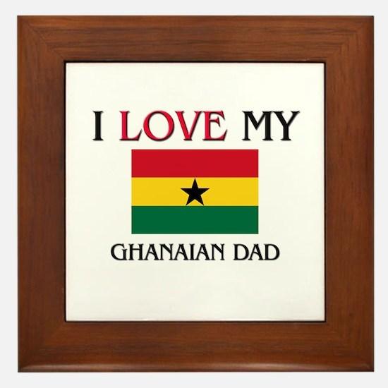 I Love My Ghanaian Dad Framed Tile