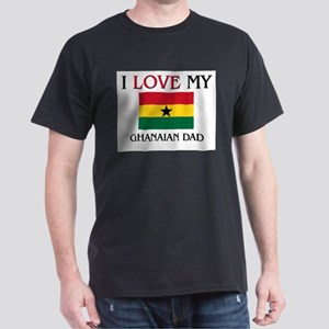 I Love My Ghanaian Dad Dark T-Shirt
