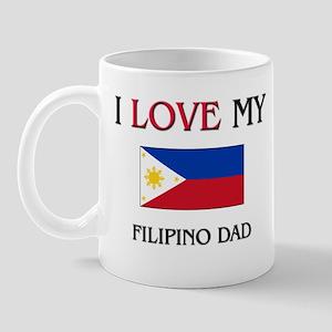 I Love My Filipino Dad Mug