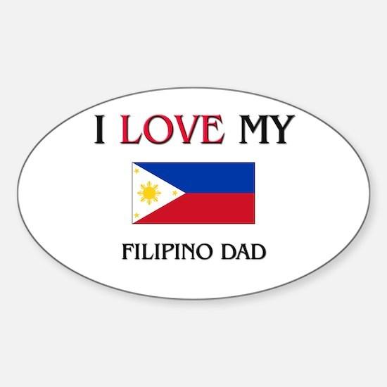 I Love My Filipino Dad Oval Decal