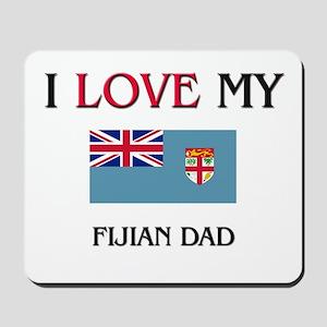 I Love My Fijian Dad Mousepad
