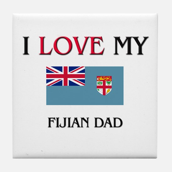 I Love My Fijian Dad Tile Coaster