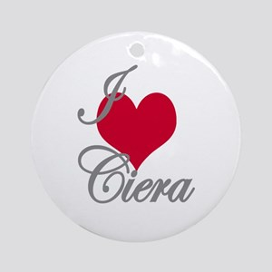 I love (heart) Ciera Ornament (Round)