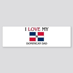 I Love My Dominican Dad Bumper Sticker