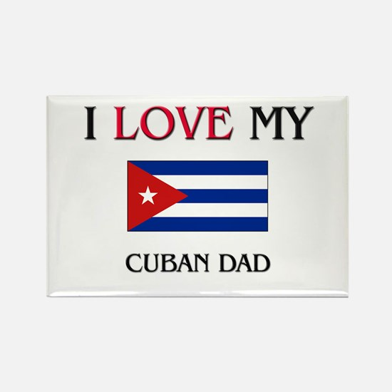 I Love My Cuban Dad Rectangle Magnet
