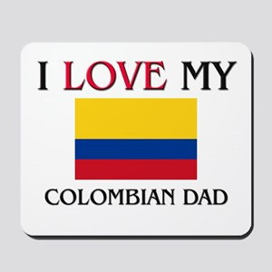 I Love My Colombian Dad Mousepad