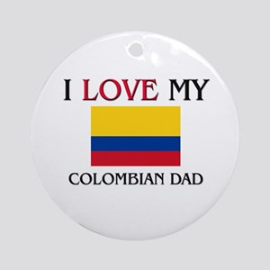 I Love My Colombian Dad Ornament (Round)