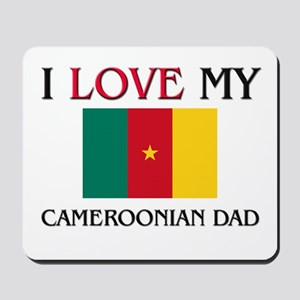 I Love My Cameroonian Dad Mousepad