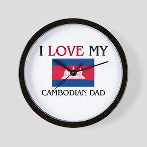I Love My Cambodian Dad Wall Clock