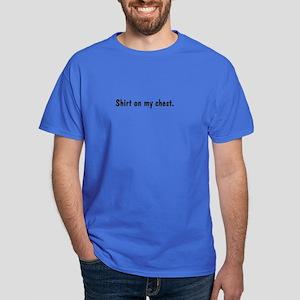 """""""Shirt on my chest"""" Dark T-Shirt"""