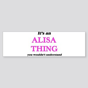 It's an Alisa thing, you wouldn Bumper Sticker