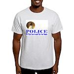 Police We'll Kick Your Ass Light T-Shirt