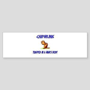 Chipmunk Trapped In A Man's Body Bumper Sticker