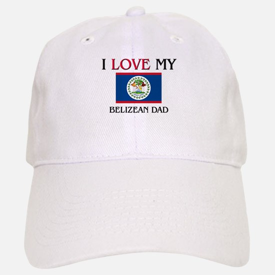 I Love My Belizean Dad Baseball Baseball Cap