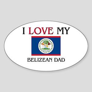 I Love My Belizean Dad Oval Sticker