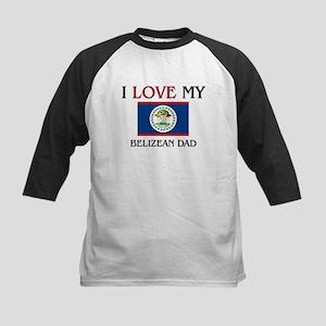 I Love My Belizean Dad Kids Baseball Jersey