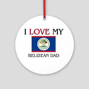 I Love My Belizean Dad Ornament (Round)