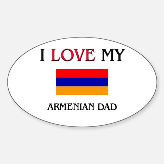 I Love My Armenian Dad Oval Decal