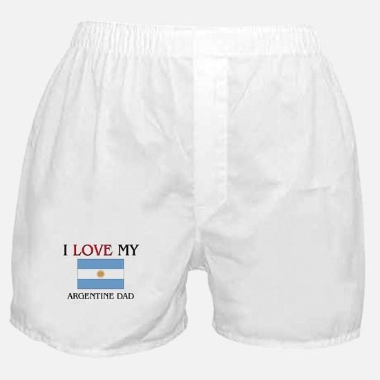 I Love My Argentine Dad Boxer Shorts