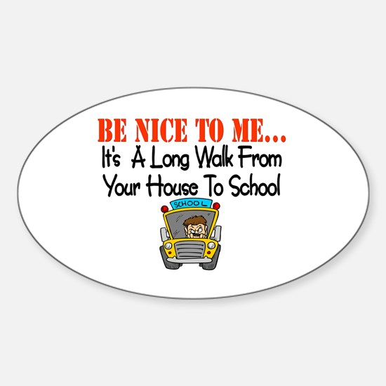 be nice to me bus driver Oval Decal