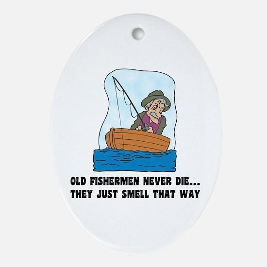 Old Fishermen Never Die Oval Ornament