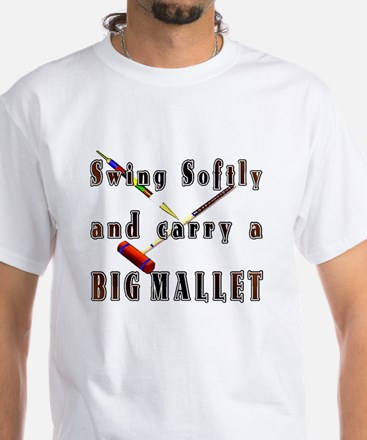 Swing Softly and Carry a Big White T-Shirt
