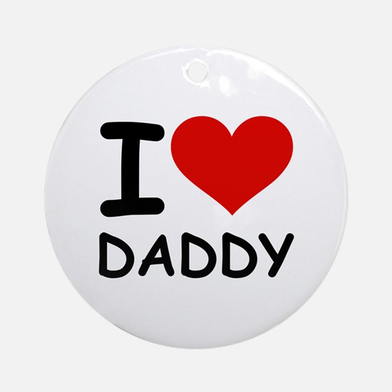 I LOVE DADDY Ornament (Round)