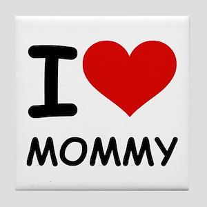 I LOVE MOMMY Tile Coaster