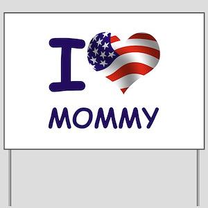 I LOVE MOMMY (USA) Yard Sign