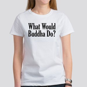What Would Buddha Do? Women's T-Shirt