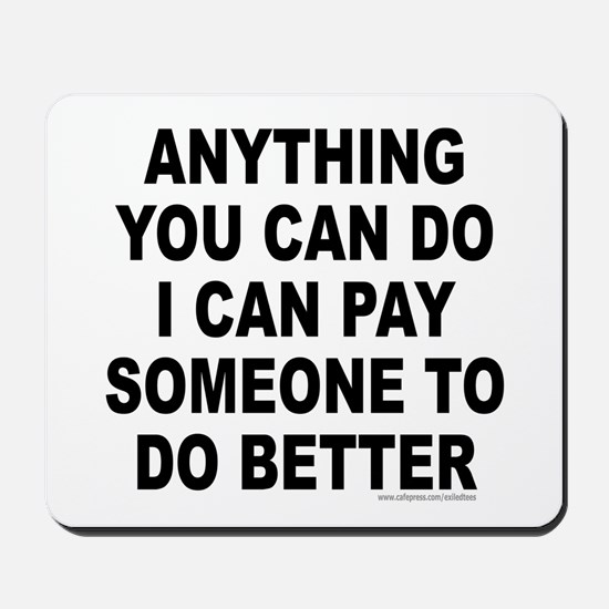 ANYTHING YOU CAN DO Mousepad