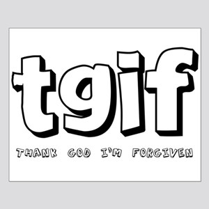 TGIF Thank God I'm Forgiven Small Poster