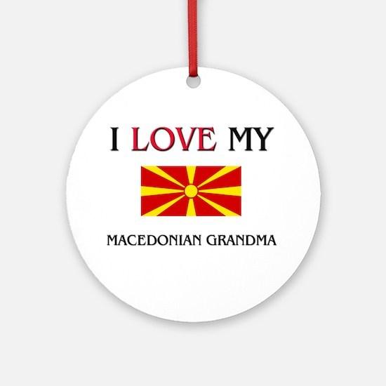 I Love My Macedonian Grandma Ornament (Round)