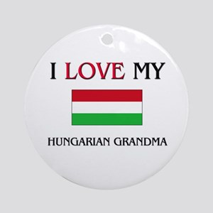 I Love My Hungarian Grandma Ornament (Round)