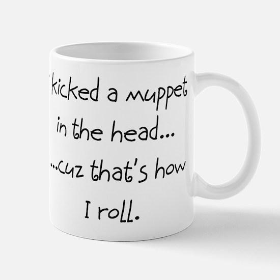 I kicked a muppet... Mug