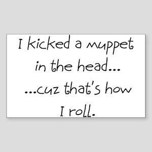 I kicked a muppet... Rectangle Sticker