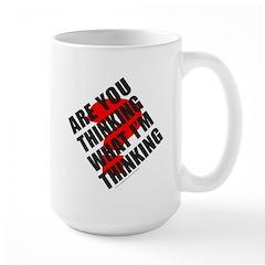 ARE YOU THINKING WHAT I'M THINKING Large Mug