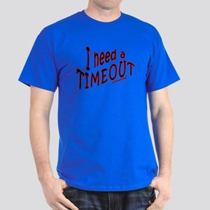 I Need A TIMEOUT Dark T-Shirt