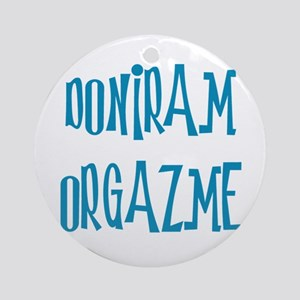 Doniram Orgazme Ornament (Round)