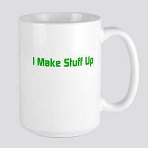 I Make Stuff Up Large Mug