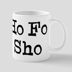 Ho Fo Sho Mugs